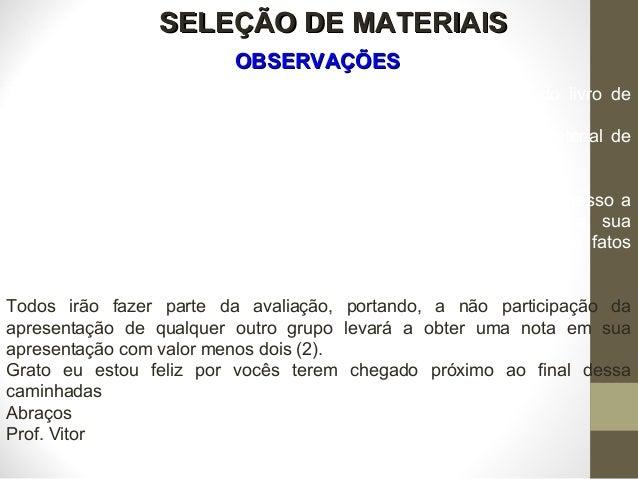 1 SELEÇÃO DE MATERIAISSELEÇÃO DE MATERIAIS Todas os seminários montados estão com base nos capítulos do livro de Michel As...