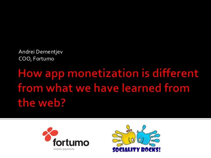 How app monetization is different from what we have learned from the web - Andrei Dementjev - Fortumo