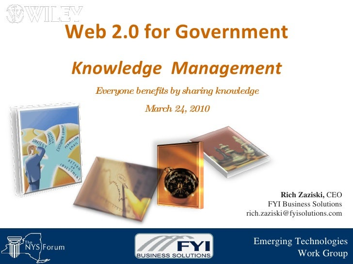 Web 2.0 for Government Knowledge  Management Everyone benefits by sharing knowledge March 24, 2010 Emerging Technologies W...