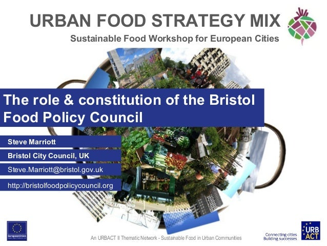 URBAN FOOD STRATEGY MIX Sustainable Food Workshop for European Cities  The role & constitution of the Bristol Food Policy ...