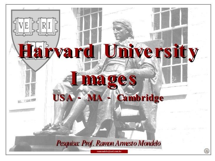 Harvard University Images  USA - MA - Cambridge Pesquisa: Prof. Ramon Armesto Mondelo [email_address]