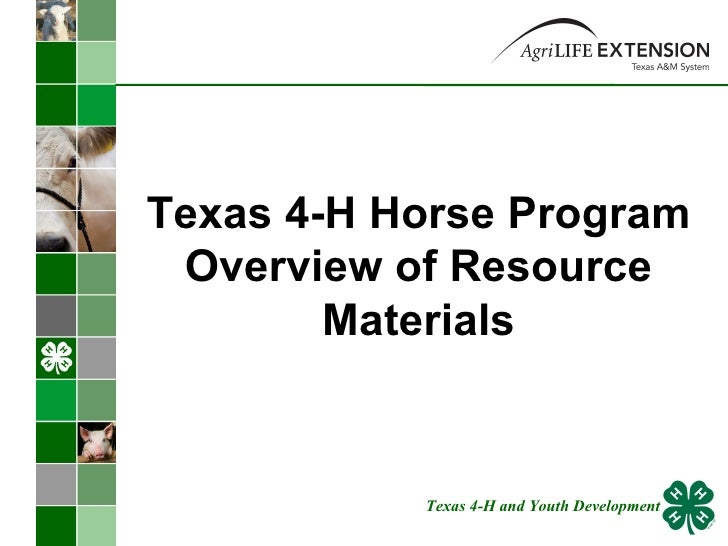 Texas 4-H Horse Program Overview of Resource Materials Texas 4-H and Youth Development