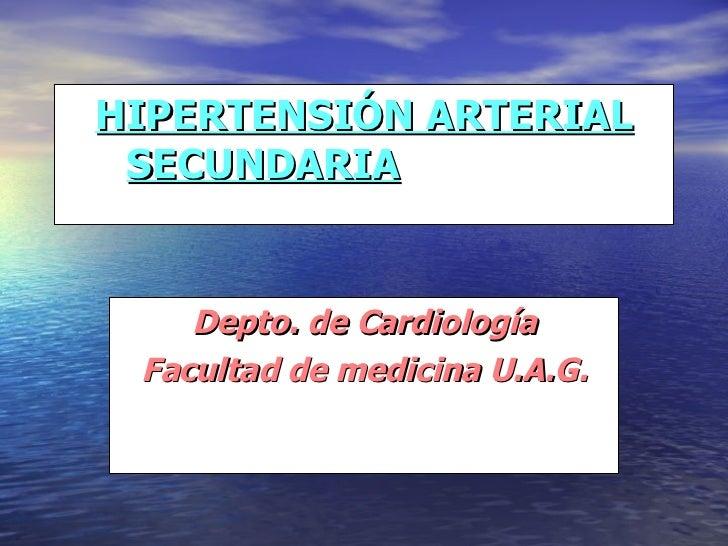 HIPERTENSIÓN ARTERIAL SECUNDARIA   Depto. de Cardiología Facultad de medicina U.A.G.