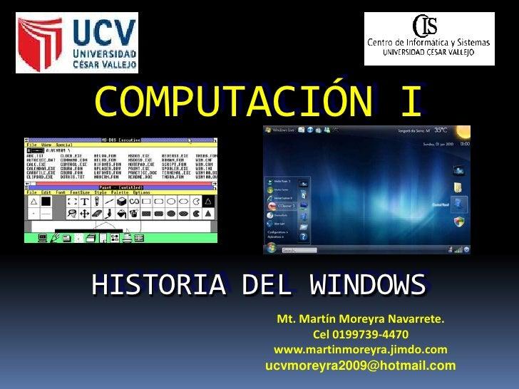 COMPUTACIÓN I   HISTORIA DEL WINDOWS            Mt. Martín Moreyra Navarrete.                 Cel 0199739-4470            ...