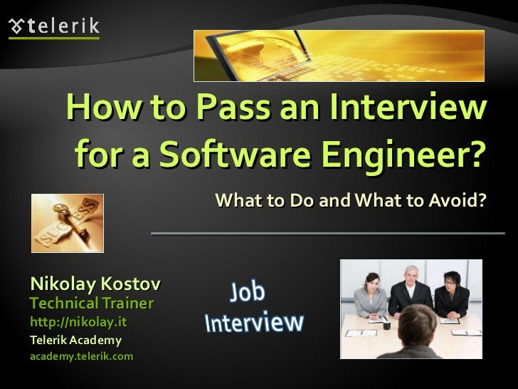 How to Pass an Interview for a Software Engineer? What to Do and What to Avoid? <ul><li>Nikolay Kostov </li></ul><ul><li>a...