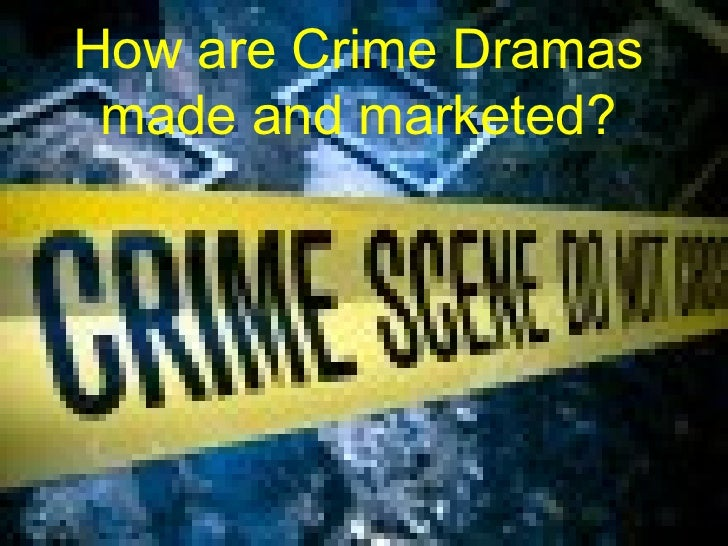 How are Crime Dramas made and marketed?