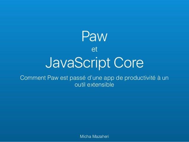 Paw et JavaScript Core Comment Paw est passé d'une app de productivité à un outil extensible Micha Mazaheri