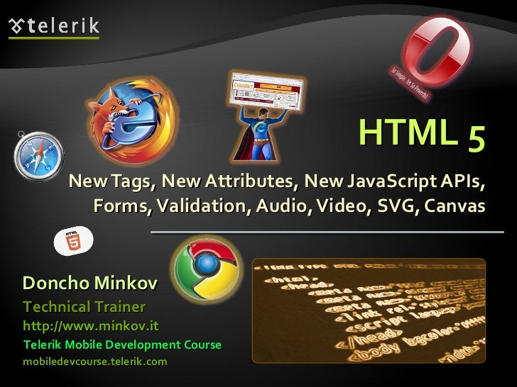 HTML 5 New Tags, New Attributes, New JavaScript APIs, Forms, Validation, Audio, Video, SVG, Canvas Doncho Minkov Telerik M...