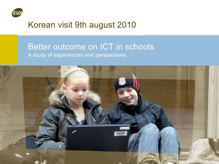 Better outcome on ICT in schools A study of experiences and perspectives Korean visit 9th august 2010