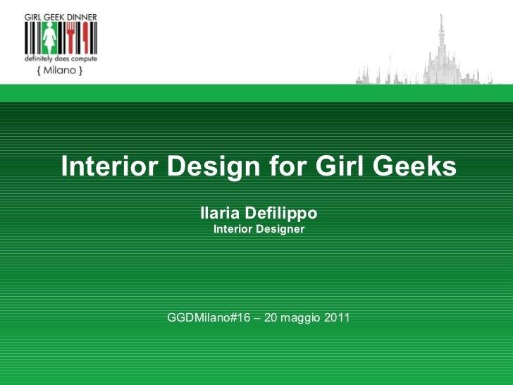 Interior Design for Girl Geeks Ilaria Defilippo Interior Designer GGDMilano#16 – 20 maggio 2011