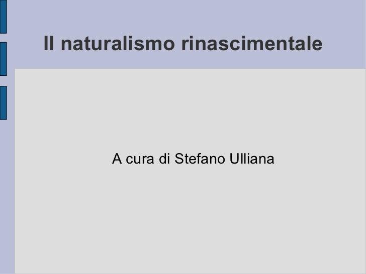 Il naturalismo rinascimentale A cura di Stefano Ulliana