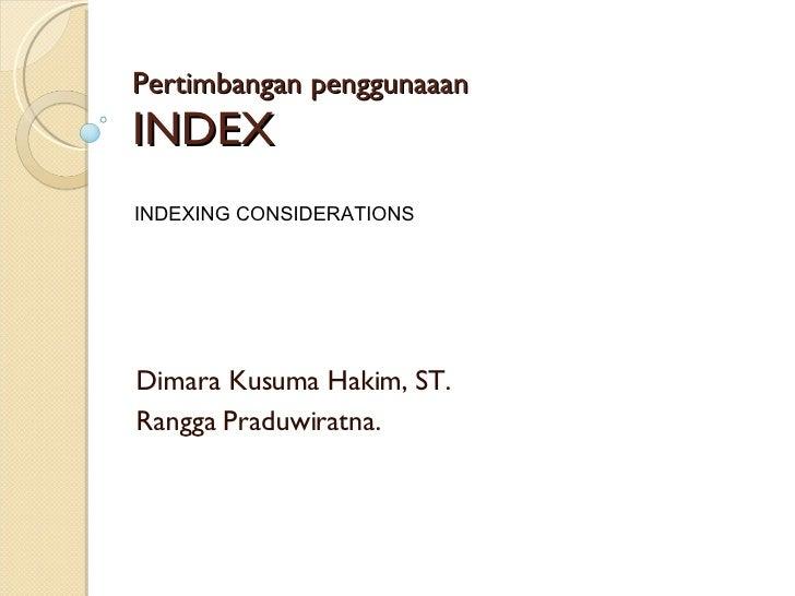 Pertimbangan penggunaaan INDEX Dimara Kusuma Hakim, ST. Rangga Praduwiratna.  INDEXING CONSIDERATIONS