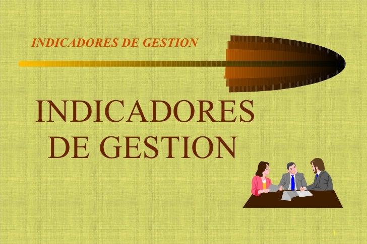 INDICADORES DE GESTION <ul><li>INDICADORES DE GESTION </li></ul>
