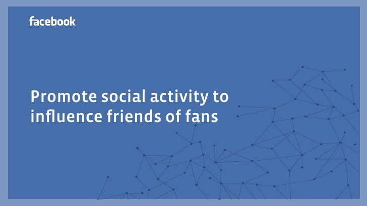 Promote social activity toinfluence friends of fans