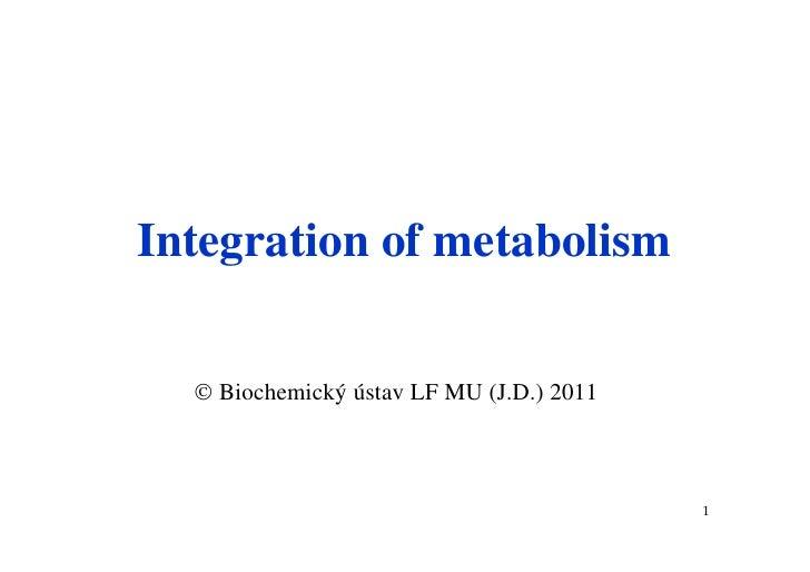 Integration of metabolism   Biochemický ústav LF MU (J.D.) 2011                                          1