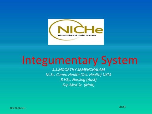 Integumentary System                  S.S.MOORTHY SEMENCHALAM               M.Sc. Comm Health (Occ Health) UKM            ...