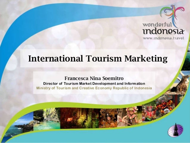 Francesca Nina Soemitro Director of Tourism Market Development and Information Ministry of Tourism and Creative Economy Re...