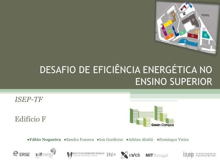 DESAFIO DE EFICIÊNCIA ENERGÉTICA NO                             ENSINO SUPERIORISEP-TFEdifício F   ●Fábio Nogueira ●Sandra...