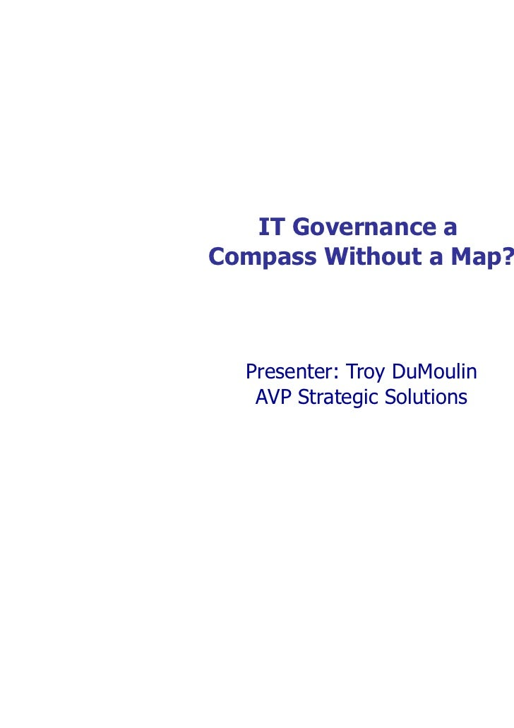 IT Governance aCompass Without a Map?  Presenter: Troy DuMoulin   AVP Strategic Solutions