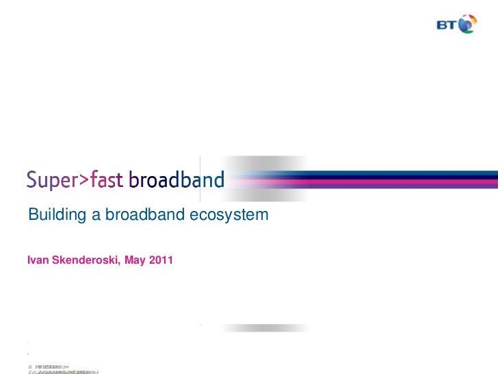 Building a broadband ecosystem<br />Ivan Skenderoski, May 2011<br />