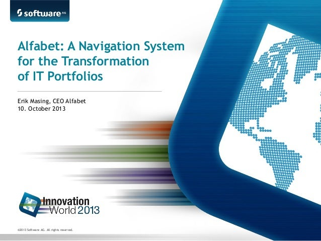Alfabet: A Navigation System for the Transformation of IT Portfolios Erik Masing, CEO Alfabet 10. October 2013  ©2013 Soft...