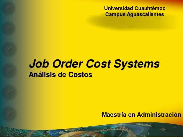 Universidad Cuauhtémoc Campus Aguascalientes Job Order Cost Systems Análisis de Costos Maestría en Administración