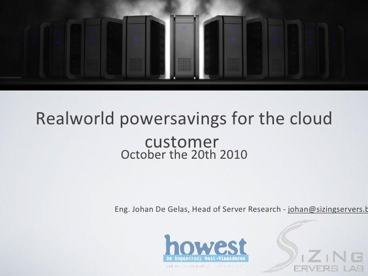 <ul><li>October the 20th 2010 </li></ul>Realworld powersavings  for the cloud customer   Image2.png E ng . Johan De Gelas ...