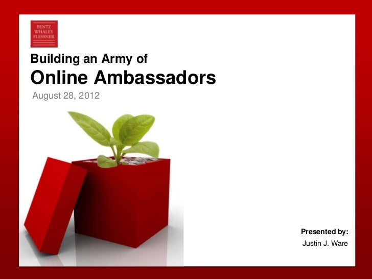 Building an Army of   Online Ambassadors    August 28, 2012                         Presented by:                         ...