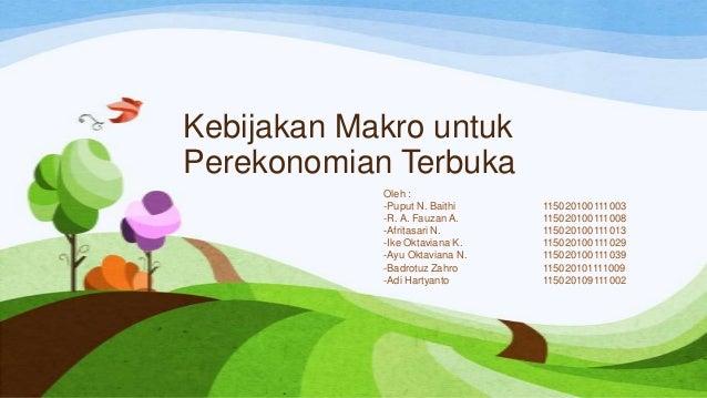 Kebijakan Makro untuk Perekonomian Terbuka Oleh : -Puput N. Baithi 115020100111003 -R. A. Fauzan A. 115020100111008 -Afrit...