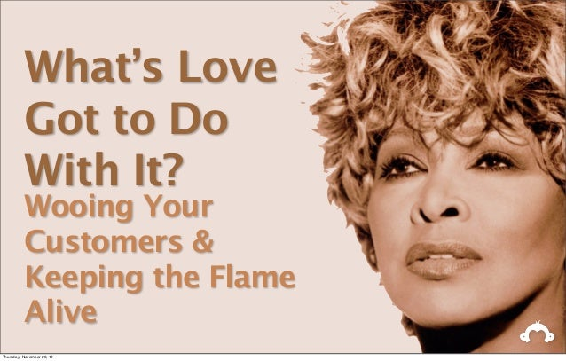 What's Love          Got to Do          With It?          Wooing Your          Customers &          Keeping the Flame     ...