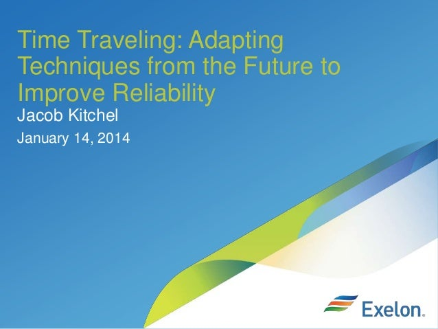 Time Traveling: Adapting Techniques from the Future to Improve Reliability, Jacob Kitchel of Exelon