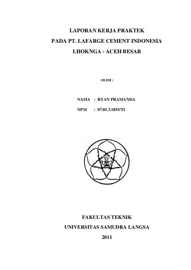LAPORAN KERJA PRAKTEKPADA PT. LAFARGE CEMENT INDONESIA      LHOKNGA - ACEH BESAR                OLEH :       NAMA : RYAN P...