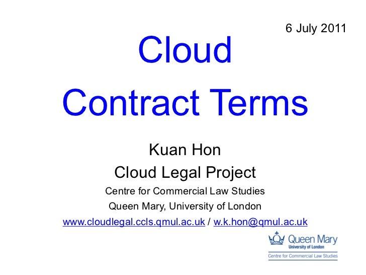 6 July 2011    CloudContract Terms              Kuan Hon          Cloud Legal Project        Centre for Commercial Law Stu...