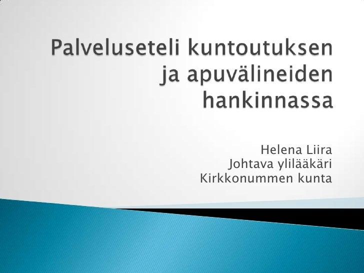 Palveluseteli kuntoutuksen ja apuvälineiden hankinnassa<br />Helena Liira<br />Johtava ylilääkäri<br />Kirkkonummen kunta<...