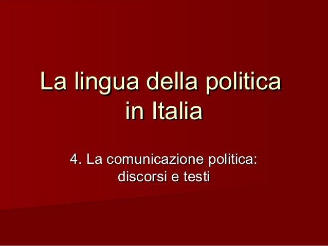 La lingua della politicaLa lingua della politica in Italiain Italia 4. La comunicazione politica:4. La comunicazione polit...