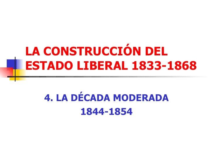 LA CONSTRUCCIÓN DEL ESTADO LIBERAL 1833-1868 4. LA DÉCADA MODERADA 1844-1854