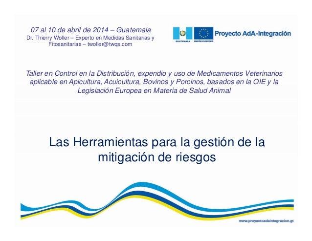 Las Herramientas para la gestión de la mitigación de riesgos Taller en Control en la Distribución, expendio y uso de Medic...
