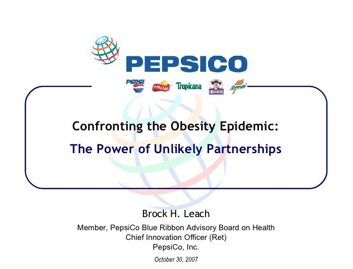 Confronting the Obesity Epidemic: The Power of Unlikely Partnerships Brock H. Leach Member, PepsiCo Blue Ribbon Advisory B...