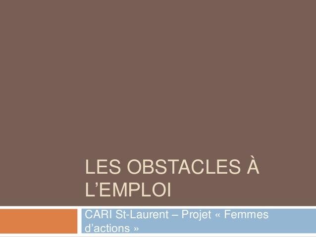 LES OBSTACLES À L'EMPLOI CARI St-Laurent – Projet « Femmes d'actions »
