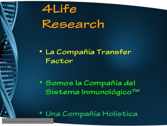 4Life Research • La Compañía Transfer Factor • Somos la Compañía del Sistema Inmunológico™ • Una Compañía Holística Invest...