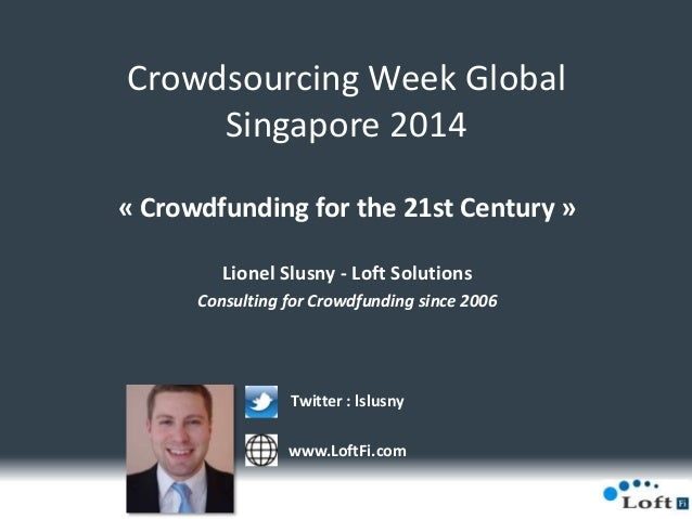 Crowdsourcing Week Global Singapore 2014 « Crowdfunding for the 21st Century » Lionel Slusny - Loft Solutions Consulting f...