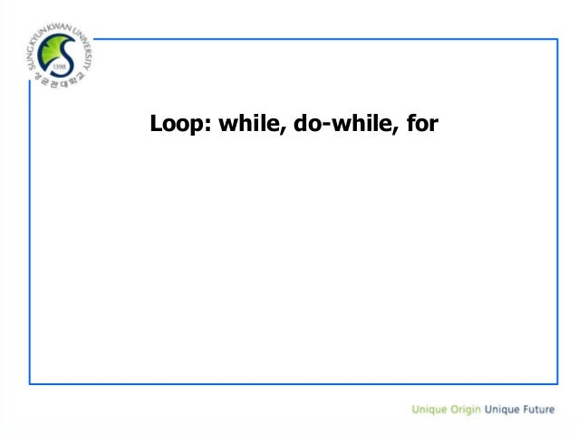 Loop: while, do-while, for