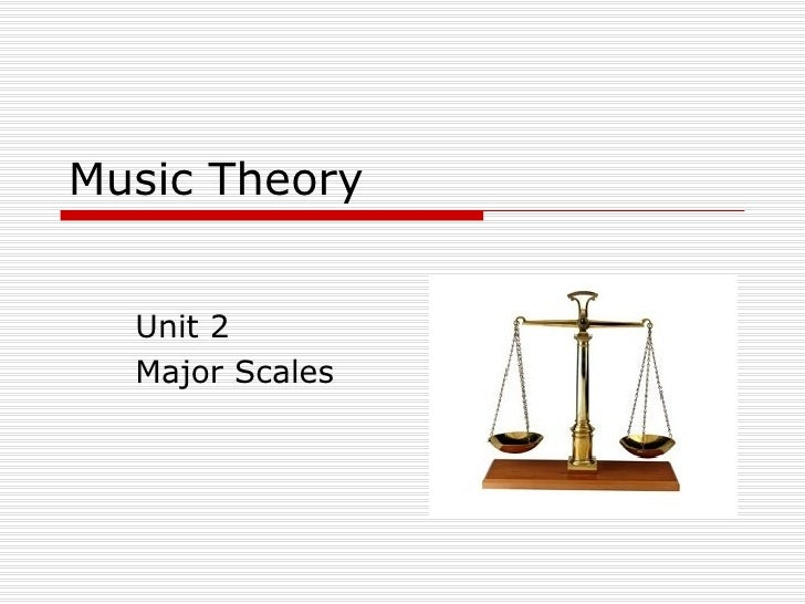 Music Theory Unit 2 Major Scales