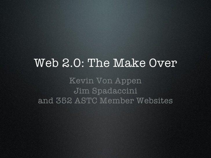 Web 2.0: The Make Over <ul><li>Kevin Von Appen </li></ul><ul><li>Jim Spadaccini </li></ul><ul><li>and 352 ASTC Member Webs...