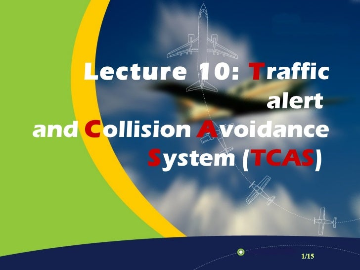 Lecture 10: Traffic                   alertand Collision Avoidance          System (TCAS)