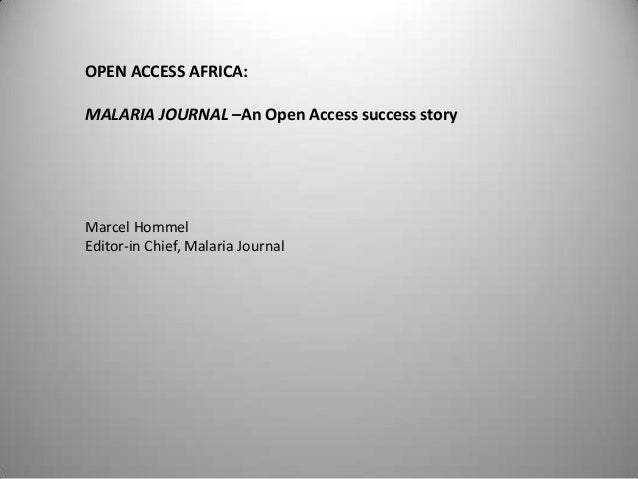 OPEN ACCESS AFRICA:MALARIA JOURNAL –An Open Access success storyMarcel HommelEditor-in Chief, Malaria Journal