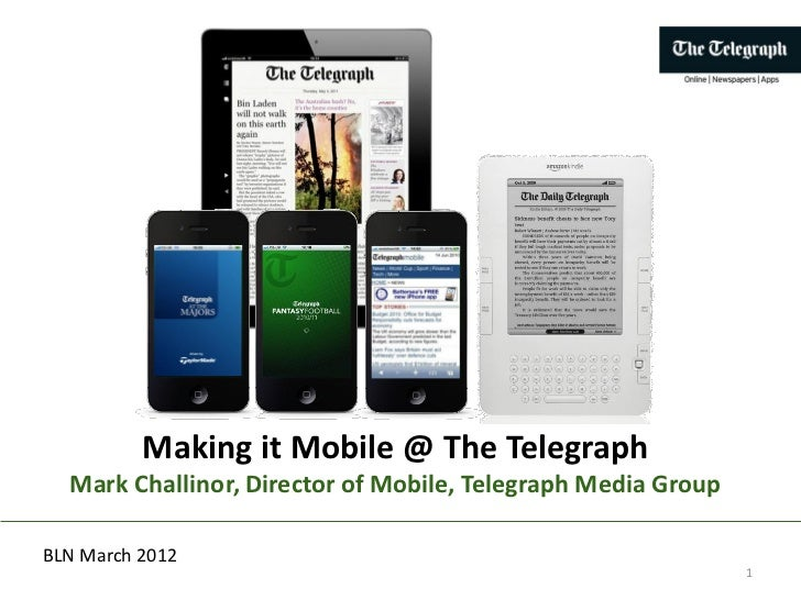Making it Mobile @ The Telegraph  Mark Challinor, Director of Mobile, Telegraph Media GroupBLN March 2012                 ...