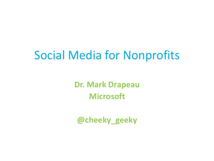 Social Media for Nonprofits       Dr. Mark Drapeau           Microsoft       @cheeky_geeky