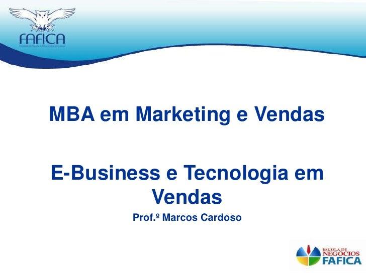 MBA em Marketing e Vendas<br />E-Business e Tecnologia em Vendas<br />Prof.º Marcos Cardoso<br />