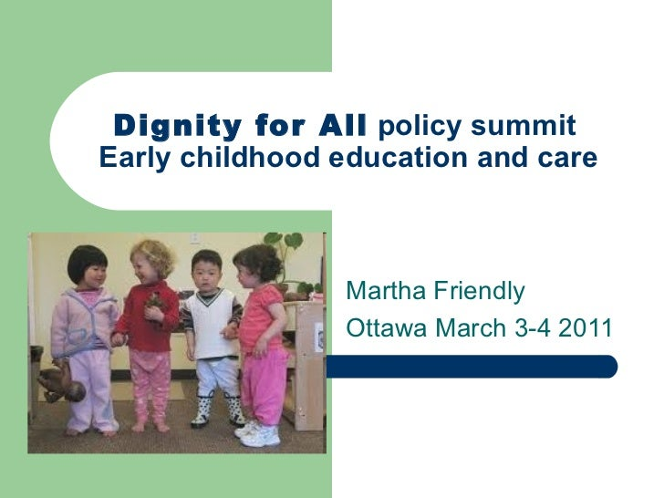Dignity for All  policy summit  Early childhood education and care Martha Friendly Ottawa March 3-4 2011